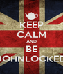 KEEP CALM AND BE JOHNLOCKED - Personalised Poster A4 size