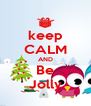 keep CALM AND Be Jolly - Personalised Poster A4 size
