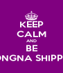 KEEP CALM AND BE JONGNA SHIPPER - Personalised Poster A4 size