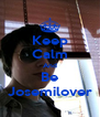 Keep Calm And Be Josemilover - Personalised Poster A4 size