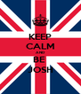 KEEP CALM AND BE  JOSH - Personalised Poster A4 size