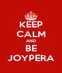 KEEP CALM AND BE JOYPERA - Personalised Poster A4 size