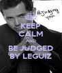 KEEP CALM AND BE JUDGED BY LEGUIZ - Personalised Poster A4 size