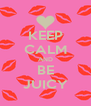 KEEP CALM AND BE JUICY - Personalised Poster A4 size