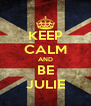 KEEP CALM AND BE JULIE - Personalised Poster A4 size