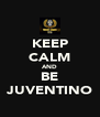 KEEP CALM AND BE JUVENTINO - Personalised Poster A4 size
