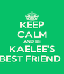 KEEP CALM AND BE KAELEE'S BEST FRIEND  - Personalised Poster A4 size