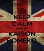 KEEP CALM AND BE KAISON ROMERO - Personalised Poster A4 size