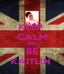 KEEP  CALM AND BE KAITLIN  - Personalised Poster A4 size