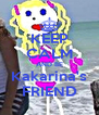 KEEP CALM AND BE Kakarina's FRIEND - Personalised Poster A4 size