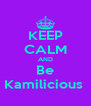 KEEP CALM AND Be Kamilicious  - Personalised Poster A4 size