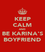 KEEP CALM AND BE KARINA'S BOYFRIEND - Personalised Poster A4 size
