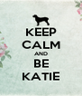 KEEP CALM AND BE KATIE - Personalised Poster A4 size