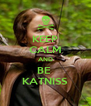 KEEP CALM AND BE  KATNISS - Personalised Poster A4 size