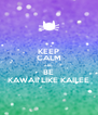 KEEP CALM AND BE KAWAII LIKE KAILEE - Personalised Poster A4 size