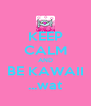 KEEP CALM AND BE KAWAII ...wat - Personalised Poster A4 size