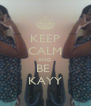 KEEP CALM AND BE  KAYY - Personalised Poster A4 size