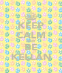 KEEP CALM AND BE KELLAN - Personalised Poster A4 size