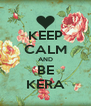 KEEP CALM AND BE KERA - Personalised Poster A4 size