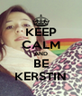 KEEP CALM AND BE KERSTIN - Personalised Poster A4 size