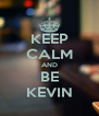 KEEP CALM AND BE KEVIN - Personalised Poster A4 size
