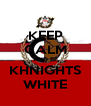 KEEP CALM AND BE KHNIGHTS WHITE - Personalised Poster A4 size