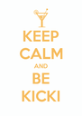 KEEP CALM AND BE KICKI - Personalised Poster A4 size
