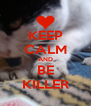 KEEP CALM AND BE KILLER - Personalised Poster A4 size