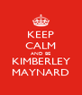 KEEP CALM AND BE KIMBERLEY MAYNARD - Personalised Poster A4 size
