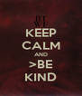KEEP CALM AND >BE KIND - Personalised Poster A4 size