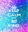 KEEP CALM AND BE KIND - Personalised Poster A4 size