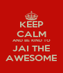KEEP CALM AND BE KIND TO JAI THE AWESOME - Personalised Poster A4 size