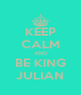KEEP CALM AND BE KING JULIAN - Personalised Poster A4 size