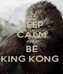 KEEP CALM AND BE KING KONG  - Personalised Poster A4 size