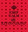 KEEP CALM AND  BE  KIYON GANG  - Personalised Poster A4 size