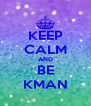 KEEP CALM AND BE KMAN - Personalised Poster A4 size