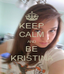 KEEP CALM AND BE KRISTINA - Personalised Poster A4 size