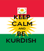 KEEP CALM AND BE  KURDISH  - Personalised Poster A4 size