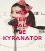 KEEP CALM AND BE KYRANATOR - Personalised Poster A4 size
