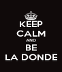 KEEP CALM AND BE LA DONDE - Personalised Poster A4 size