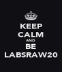 KEEP CALM AND BE LABSRAW20 - Personalised Poster A4 size