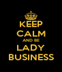 KEEP CALM AND BE LADY BUSINESS - Personalised Poster A4 size