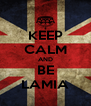 KEEP CALM AND BE LAMIA - Personalised Poster A4 size