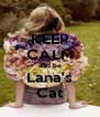 KEEP CALM and be Lana's Cat - Personalised Poster A4 size