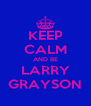 KEEP CALM AND BE LARRY GRAYSON - Personalised Poster A4 size