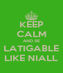 KEEP CALM AND BE LATIGABLE LIKE NIALL - Personalised Poster A4 size