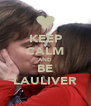 KEEP CALM AND BE LAULIVER - Personalised Poster A4 size