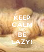 KEEP CALM AND BE LAZY! - Personalised Poster A4 size