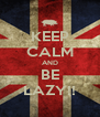 KEEP CALM AND BE LAZY!! - Personalised Poster A4 size