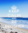 KEEP CALM AND BE LEEOSHER  - Personalised Poster A4 size